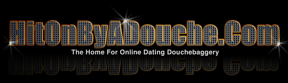 Hit On By A Douche – OkCupid, Plenty Of Fish, POF, Facebook